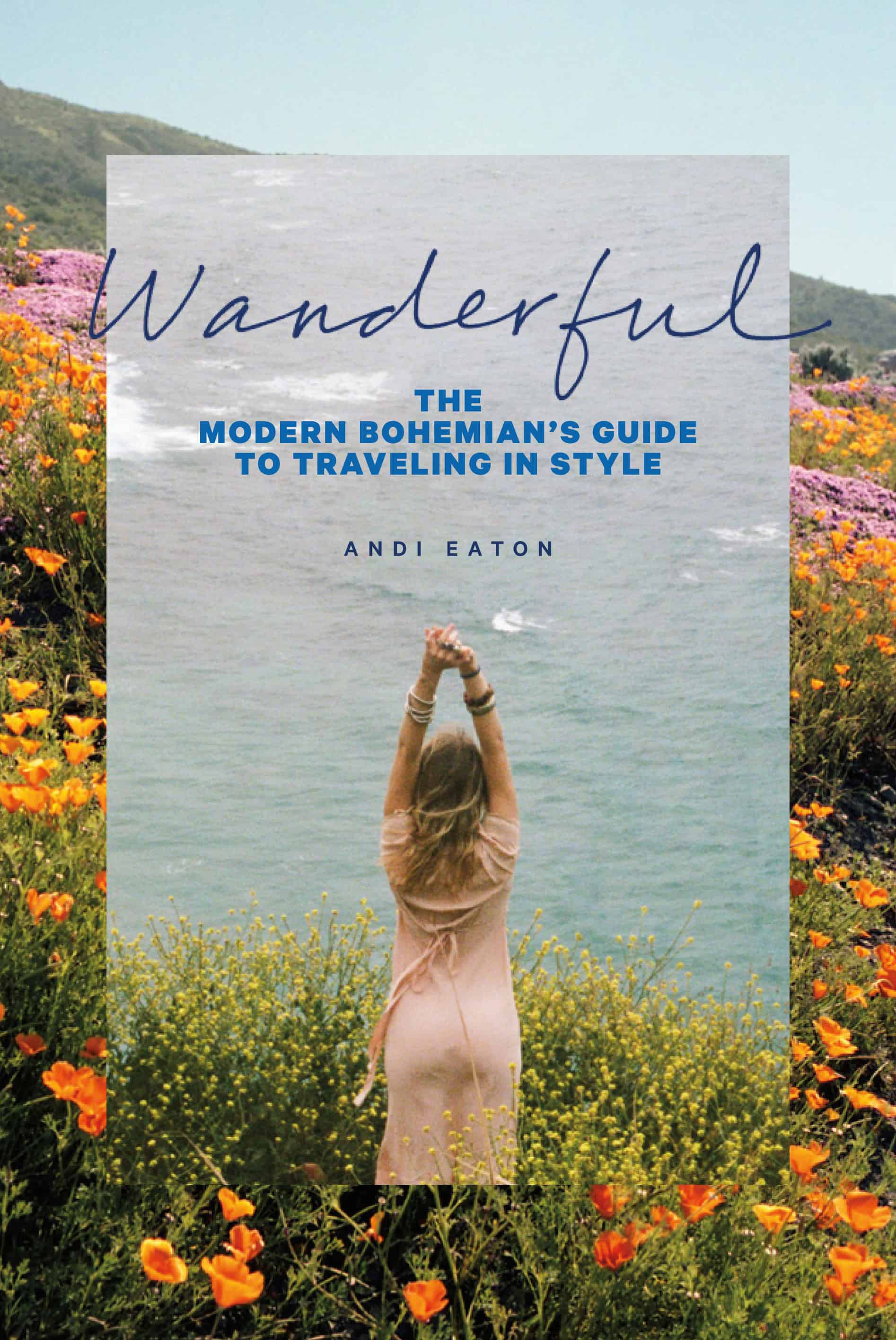 Wanderful The Modern Bohemian S Guide To Traveling In